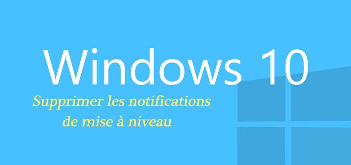Supprimer la notification de mise jour vers windows 10 for Supprimer les vers